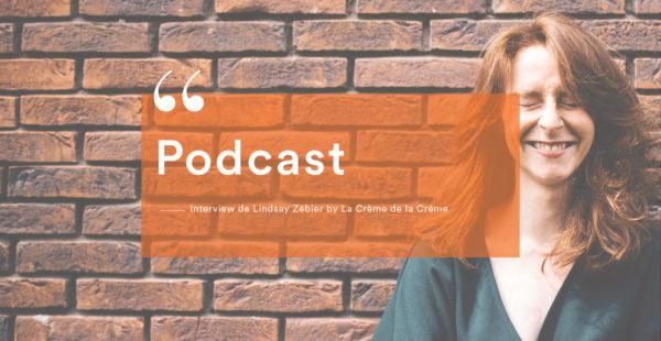 Podcast de Lindsay Zébier by La Crème de la Crème